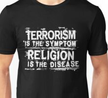 TERRORISM IS THE SYMPTOM...  Unisex T-Shirt