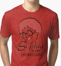 Sophia is my Homegirl Tri-blend T-Shirt