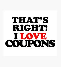 That's Right! I Love Coupons Photographic Print