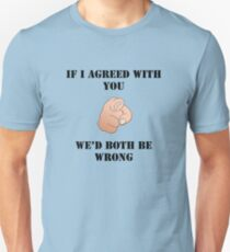 If I Agreed With You - We'd Both Be Wrong T-Shirt