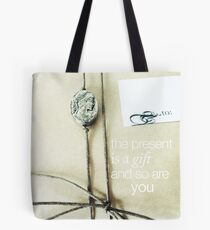 The Present Is A Gift And So Are You Tote Bag