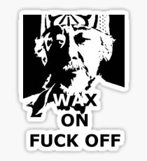 WAX ON FUCK OF  Sticker