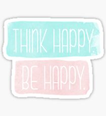 THINK HAPPY BE HAPPY tumblr inspired art Sticker