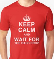 Keep Calm and Wait for the Bass Drop Unisex T-Shirt