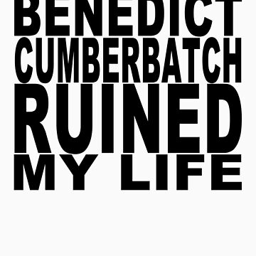 Benedict Cumberbatch Ruined My Life by jimbaby