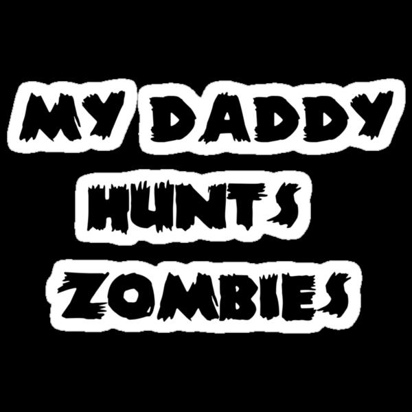 My Daddy Hunts Zombies by babydollchic