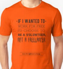 Freelance is NOT free. Unisex T-Shirt