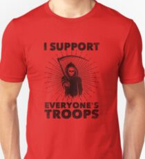 I Support Everyone's Troops (Political /Statement) - Grim Reaper  T-Shirt