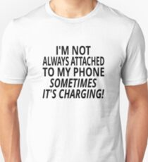 I'm Not Always Attached To My Phone, Sometimes It's Charging T-Shirt