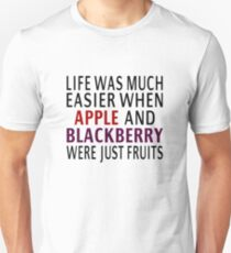 Life Was Much Easier When Apple And Blackberry Were Just Fruits T-Shirt
