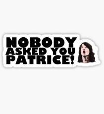 Nobody asked you Patrice! Sticker