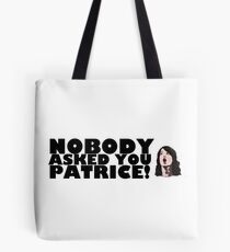 Nobody asked you Patrice! Tote Bag