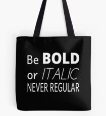 Be Bold Or Italic Never Regular Tote Bag