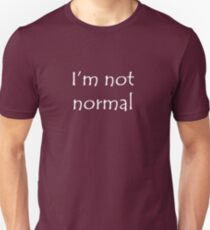 I'm Not Normal White Text Unisex T-Shirt