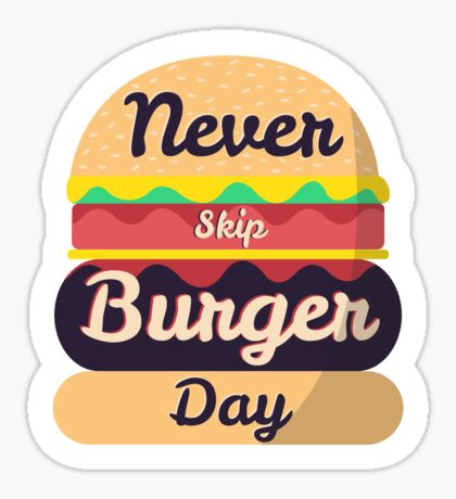 Never Skip Burger Day Sticker