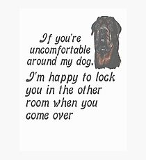 If You Are Uncomfortable Around My Dog Photographic Print