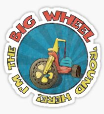 I'm the BIG WHEEL 'round here!  Sticker