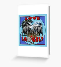 LOVE LARGELY Greeting Card
