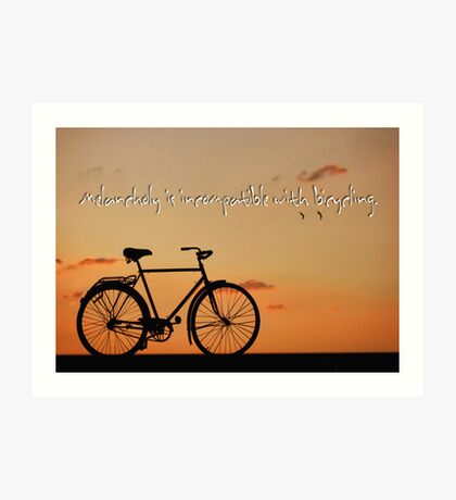 Melancholy is incompatible with bicycling.  Art Print