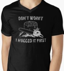 Don't Worry I Hugged It First Men's V-Neck T-Shirt