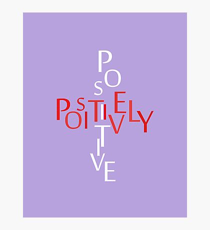 Positively Positive Photographic Print