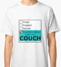 In A Relationship With My Couch Classic T-Shirt