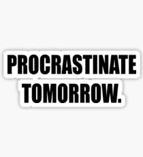 Procrastinate tomorrow! Sticker
