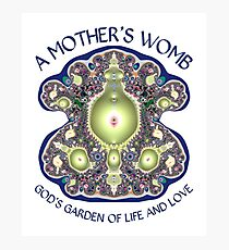 A Mother's Womb: God's Garden of Life and Love Photographic Print