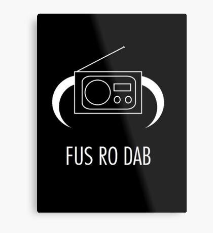 FUS RO DAB! Metal Print