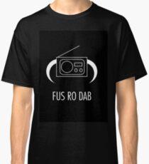 FUS RO DAB! Classic T-Shirt