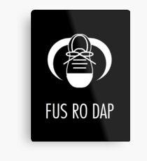FUS RO DAP! Metal Print