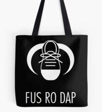 FUS RO DAP! Tote Bag