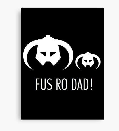 FUS RO DAD! Canvas Print