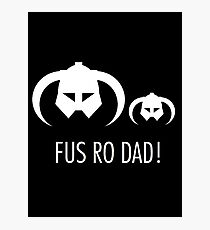 FUS RO DAD! Photographic Print