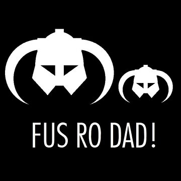 FUS RO DAD! by clairesolo