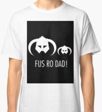 FUS RO DAD! Classic T-Shirt