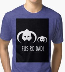 FUS RO DAD! Tri-blend T-Shirt