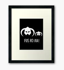 FUS RO MA! Framed Print