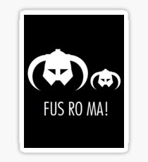 FUS RO MA! Sticker