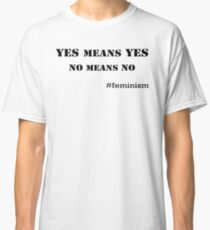 Yes means Yes, No means No Classic T-Shirt