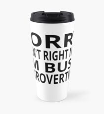 Sorry I Can't Right Now. I'm Busy Introverting. Travel Mug