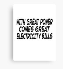 With Great Power Comes Great Electricity Bills Canvas Print