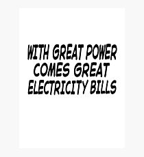 With Great Power Comes Great Electricity Bills Photographic Print