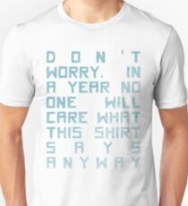 In A Year, No One Will Care Unisex T-Shirt