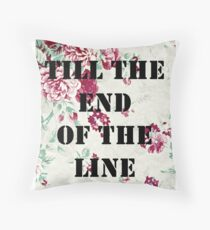 Till the end of the line Throw Pillow
