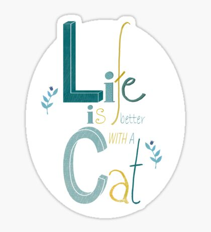Life is better with a Cat Sticker