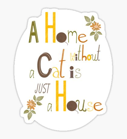 A Home without a Cat is just a House Sticker