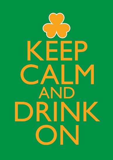 Keep Calm and Drink On Irish  by pinballmap13