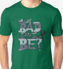 How Bad Can I Be? T-Shirt