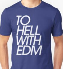 To Hell With Electronic Dance Music (EDM) Unisex T-Shirt